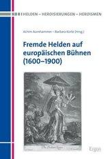 Fremde Helden auf europäischen Bühnen (1600-1900)