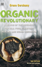 The Organic Revolutionary - A Memoir from the Movement for Real Food, Planetary Healing, and Human Liberation