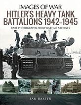 Hitler\'s Heavy Tiger Tank Battalions 1942-1945