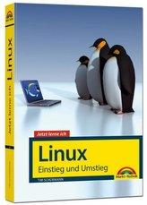 Jetzt lerne ich Linux - Einstieg und Umstieg: Das Komplettpaket für den erfolgreichen Einstieg. Mit vielen Beispielen und Übunge