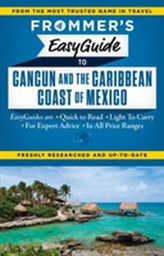Frommer\'s EasyGuide to Cancun and the Caribbean Coast of Mexico