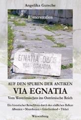 Auf den Spuren der antiken Via Egnatia - Vom Weströmischen ins Oströmische Reich