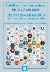 Schulfach-Lernwortschatz für die Realschule Deutsch-Arabisch für Deutsch als Fremdsprache