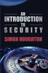An Introduction to Security: Protecting an Organisation\'s Assets