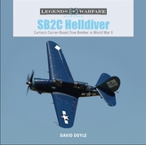 SB2C Helldiver: Curtiss\'s Carrier-Based Dive Bomber in World War II