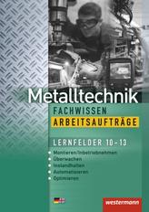 Metalltechnik Fachwissen, Arbeitsaufträge Lernfelder 10-13