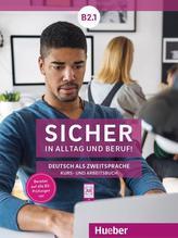 Sicher in Alltag und Beruf! B2.1 / Kursbuch + Arbeitsbuch