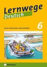 Lernwege Deutsch: Texte untersuchen und schreiben 6