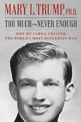 Too Much and Never Enough : How My Family Created the World\'s Most Dangerous Man
