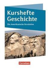 Kurshefte Geschichte. Die Amerikanische Revolution