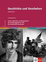 Geschichte und Geschehen Oberstufe. Krisen, Umbrüche und Revolutionen: Die Unabhängigkeit der USA / Die Französische Revolution.