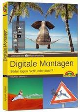 Digitale Foto Montagen für Adobe Photoshop CC und PhotoShop Elements - Bilder lügen nicht, oder doch!?