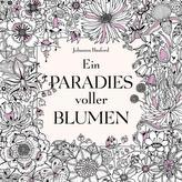 Ein Paradies voller Blumen: Ausmalbuch für Erwachsene