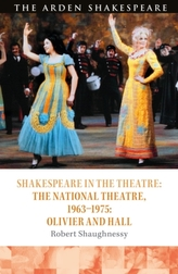 Shakespeare in the Theatre: The National Theatre, 1963-1975