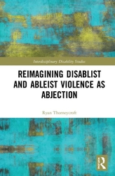 Reimagining Disablist and Ableist Violence as Abjection