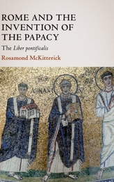 Rome and the Invention of the Papacy
