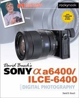 David Busch\'s Sony A6400/ILCE-6400 Guide to Digital Photography