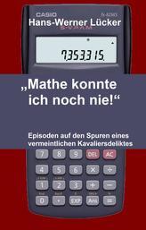 Mathe konnte ich noch nie!