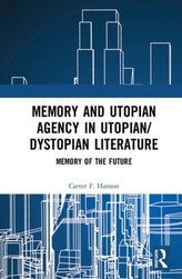 Memory and Utopian Agency in Utopian/Dystopian Literature