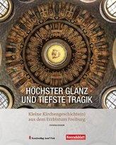 Höchster Glanz und tiefste Tragik - Kleine Kirchengeschichte(n) aus dem Erzbistum Freiburg