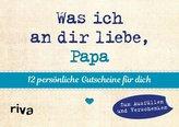 Was ich an dir liebe, Papa - 12 persönliche Gutscheine für dich