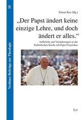 Der Papst ändert keine einzige Lehre, und doch ändert er alles.