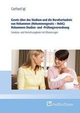 Gesetz über das Studium und den Beruf von Hebammen (Hebammengesetz - HebG) Studien- und Prüfungsverordnung für Hebammen (HebStPr