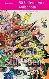 50 Stillleben von Malerinnen - Auf den Spuren der Künstlerin im Bild
