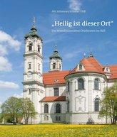 Heilig ist dieser Ort - Die Benediktinerabtei Ottobeuren im Bild