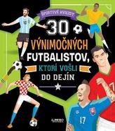 30 výnimočných futbalistov, ktorí vošli do dejín