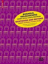 Bugholz, vielschichtig - Thonet und das moderne Möbeldesign / Bentwood and Beyond - Thonet and Modern Furniture  Design