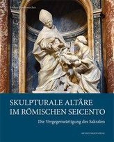 Skulpturale Altäre im römischen Seicento