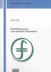 fairCASH based on Loss resistant Teleportation