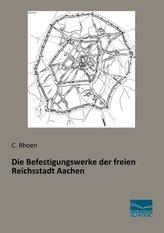 Die Befestigungswerke der freien Reichsstadt Aachen