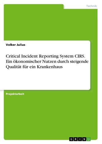 Critical Incident Reporting System CIRS. Ein ökonomischer Nutzen durch steigende Qualität für ein Krankenhaus