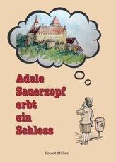 Adele Sauerzopf erbt ein Schloss