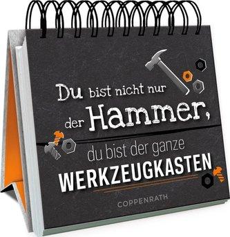Du bist nicht nur der Hammer, du bist der ganze Werkzeugkasten!