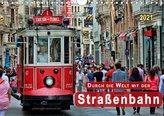 Durch die Welt mit der Straßenbahn (Wandkalender 2021 DIN A4 quer)