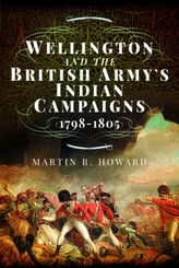 Wellington and the British Army\'s Indian Campaigns 1798 - 1805
