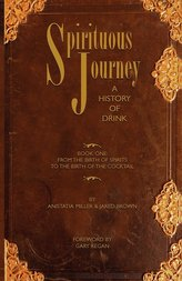 Spirituous Journey: A History of Drink, Book One