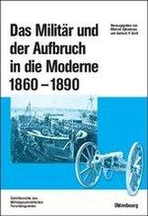 Das Militär und der Aufbruch in die Moderne 1860 bis 1890