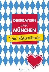 Oberbayern und München - Das Rätselbuch