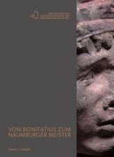 Von Bonifatius zum Naumburger Meister