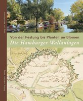 Von der Festung bis Planten un Blomen. Die Hamburger Wallanlagen.