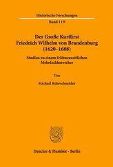 Der Große Kurfürst Friedrich Wilhelm von Brandenburg (1620-1688)