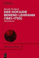 Der Hofjude Berend Lehmann (1661-1730)