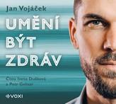 Jan Vojáček: Umění být zdráv (audiokniha)