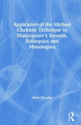 Application of the Michael Chekhov Technique to Shakespeare\'s Sonnets, Soliloquies and Monologues