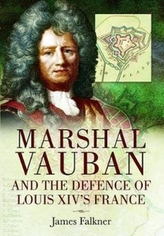 Marshal Vauban and the Defence of Louis XIV\'s France