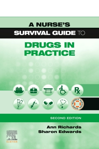 A Nurse\'s Survival Guide to Drugs in Practice